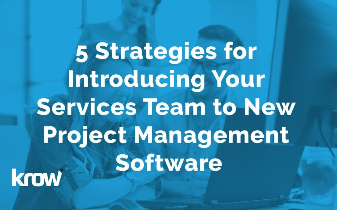 5 Strategies for Introducing Your Services Team to New Project Management Software
